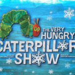 """Celebrated Family Show """"THE VERY HUNGRY CATERPILLAR SHOW"""" Returns to New York City for the Holidays"""