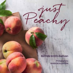 Make the Holidays Just Peachy with Delicious Sweet and Savory Recipes by Chef Belinda Smith-Sullivan