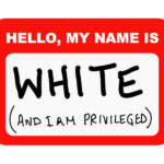 Political Commentary: White Privilege...Something We All Can't Feel