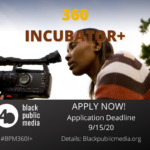 Black Public Media Is Accepting Submissions for its 360 Incubator+ Program