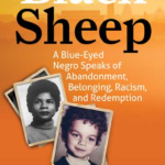 """New Book: """"Black Sheep: A Blue-Eyed Negro Speaks Of Abandonment, Belonging, Racism, And Redemption"""""""